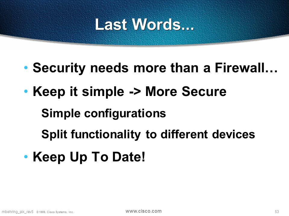 53mbehring_pix_rev5 © 1999, Cisco Systems, Inc. www.cisco.com Last Words...