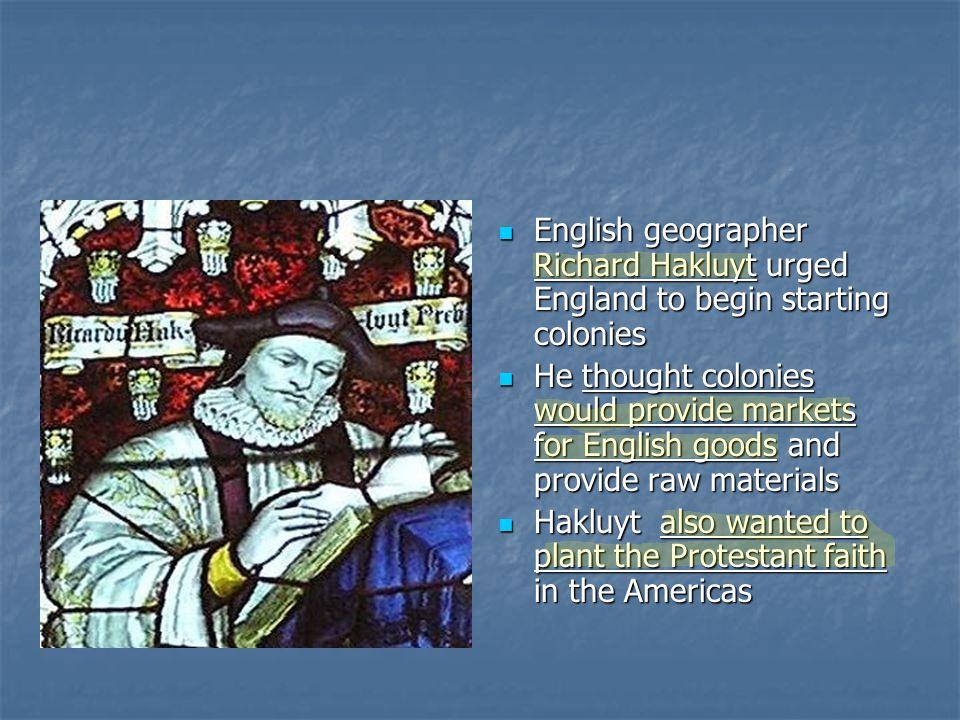 English geographer Richard Hakluyt urged England to begin starting colonies English geographer Richard Hakluyt urged England to begin starting colonie