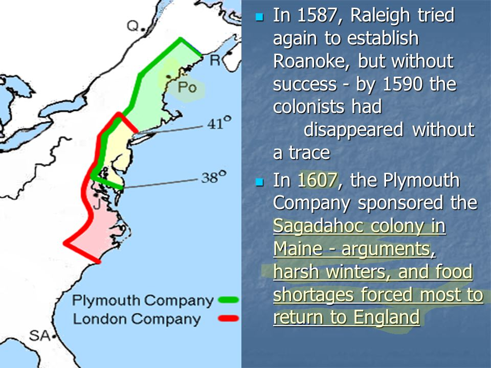 In 1587, Raleigh tried again to establish Roanoke, but without success - by 1590 the colonists had disappeared without a trace In 1587, Raleigh tried