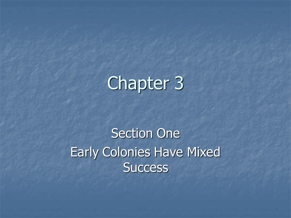 Chapter 3 Section One Early Colonies Have Mixed Success