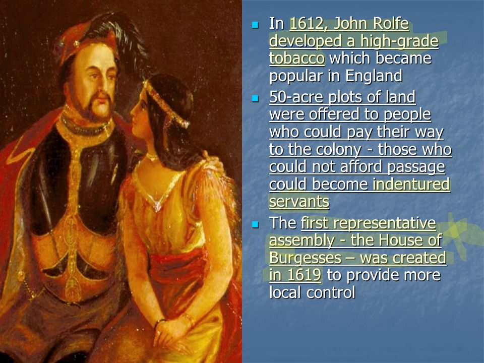 In 1612, John Rolfe developed a high-grade tobacco which became popular in England In 1612, John Rolfe developed a high-grade tobacco which became pop