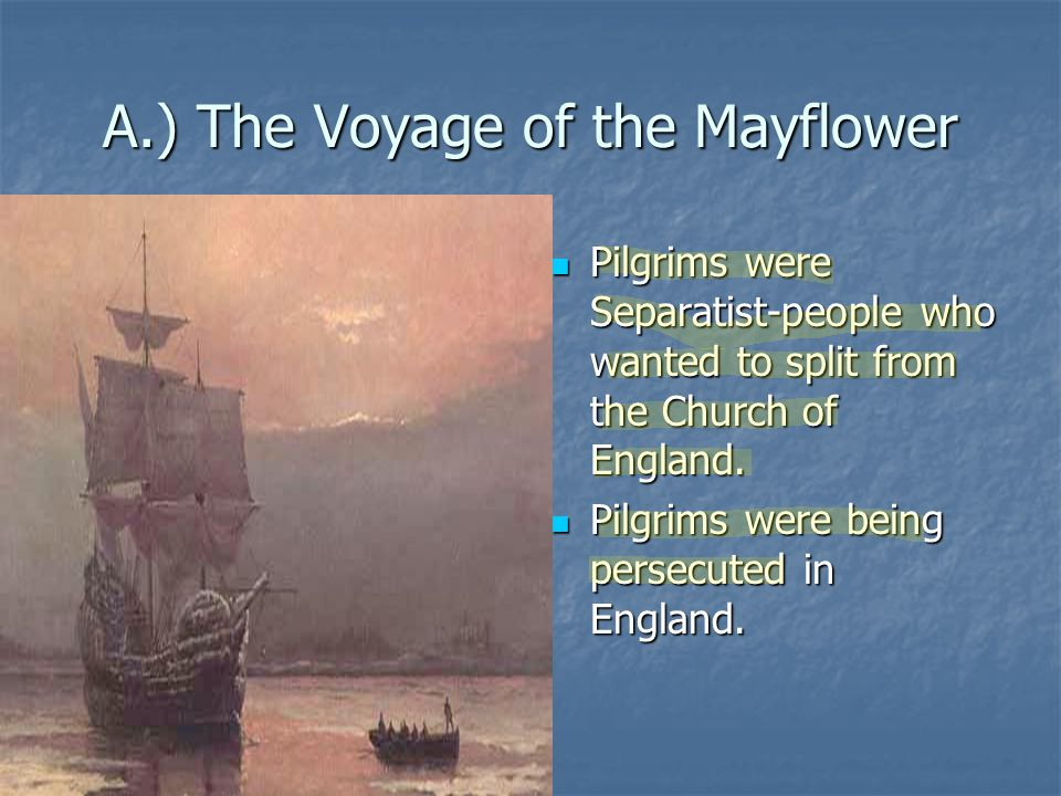 A.) The Voyage of the Mayflower Pilgrims were Separatist-people who wanted to split from the Church of England. Pilgrims were Separatist-people who wa
