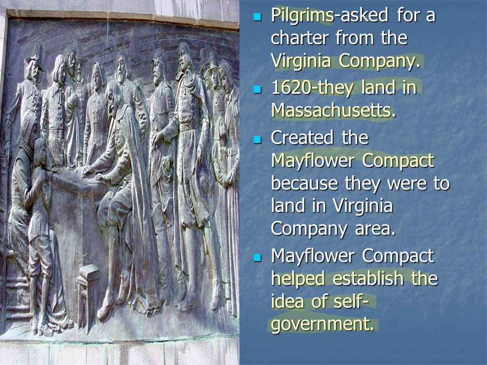 Pilgrims-asked for a charter from the Virginia Company. Pilgrims-asked for a charter from the Virginia Company. 1620-they land in Massachusetts. 1620-