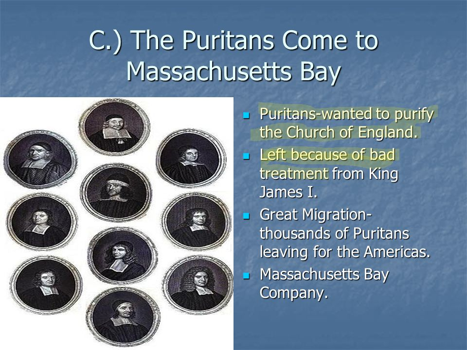 C.) The Puritans Come to Massachusetts Bay Puritans-wanted to purify the Church of England. Puritans-wanted to purify the Church of England. Left beca