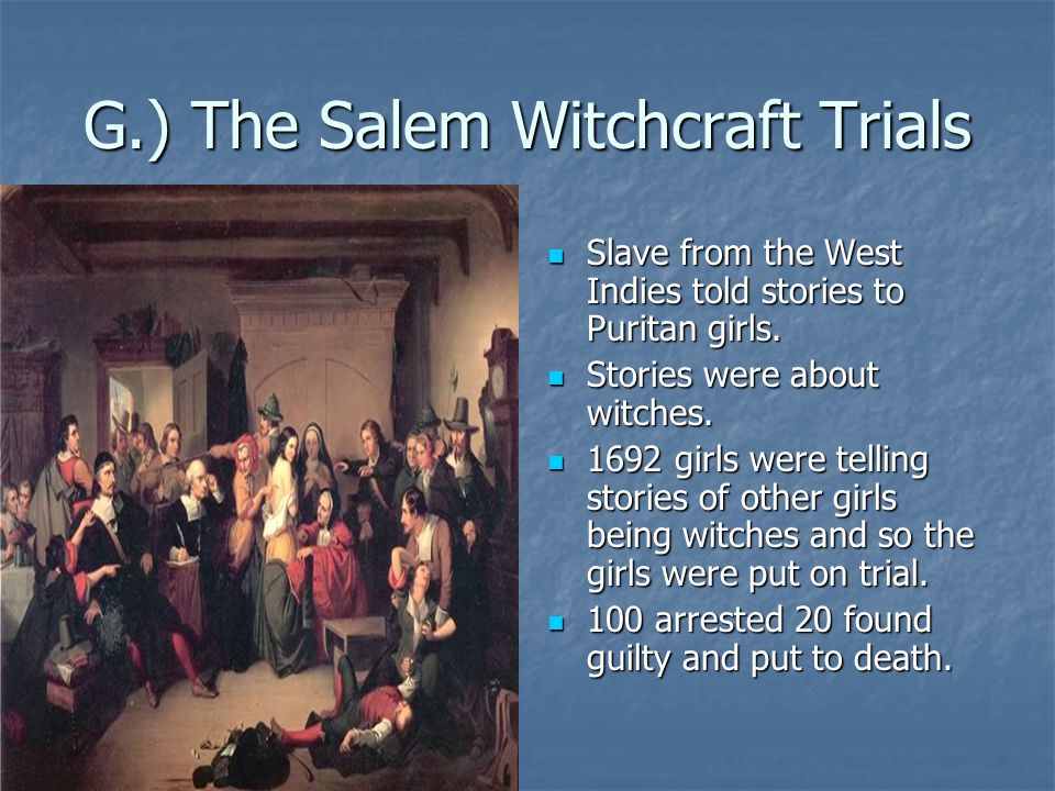 G.) The Salem Witchcraft Trials Slave from the West Indies told stories to Puritan girls. Slave from the West Indies told stories to Puritan girls. St