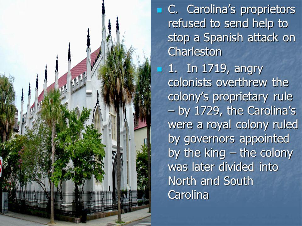 C.Carolina's proprietors refused to send help to stop a Spanish attack on Charleston C.Carolina's proprietors refused to send help to stop a Spanish a