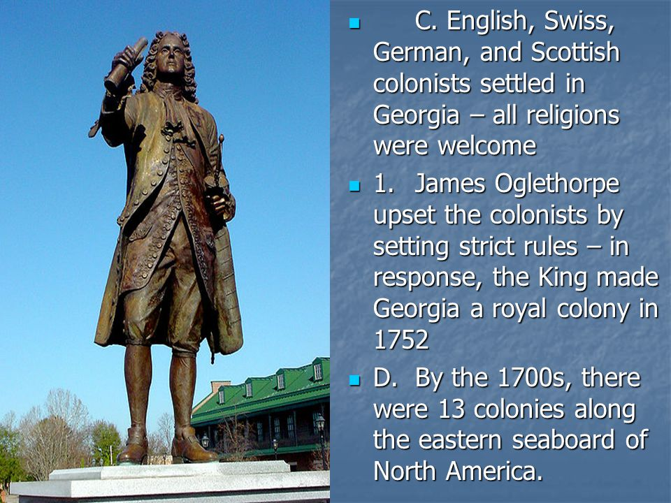 C. English, Swiss, German, and Scottish colonists settled in Georgia – all religions were welcome C. English, Swiss, German, and Scottish colonists se