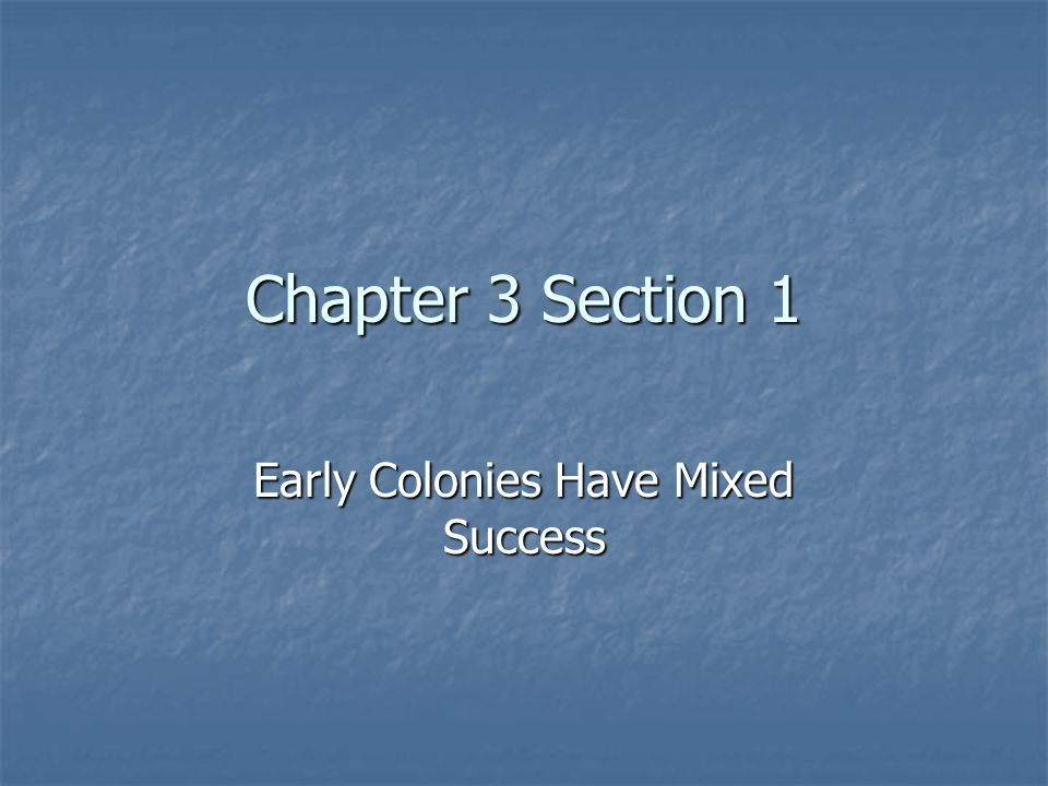 Chapter 3 Section 1 Early Colonies Have Mixed Success