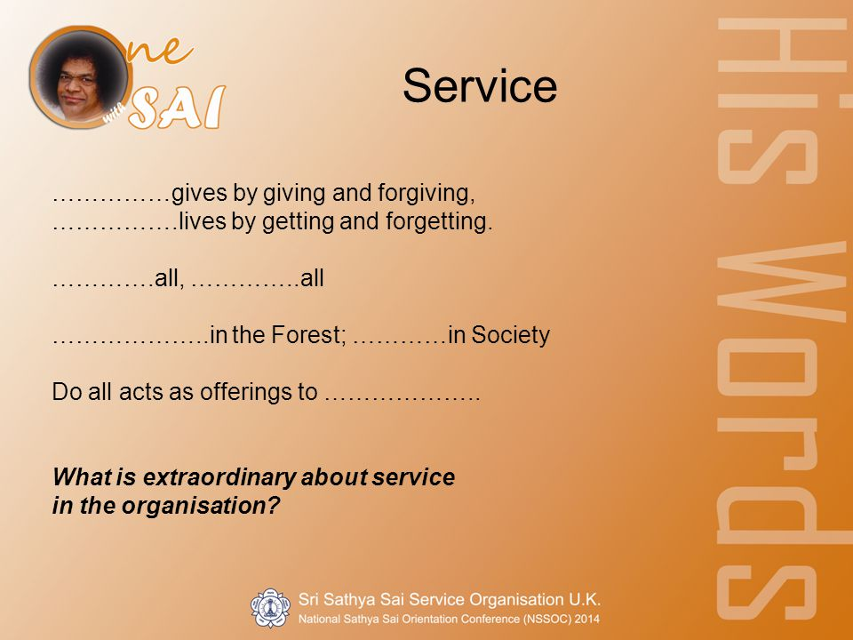 Service ……………gives by giving and forgiving, …………….lives by getting and forgetting.