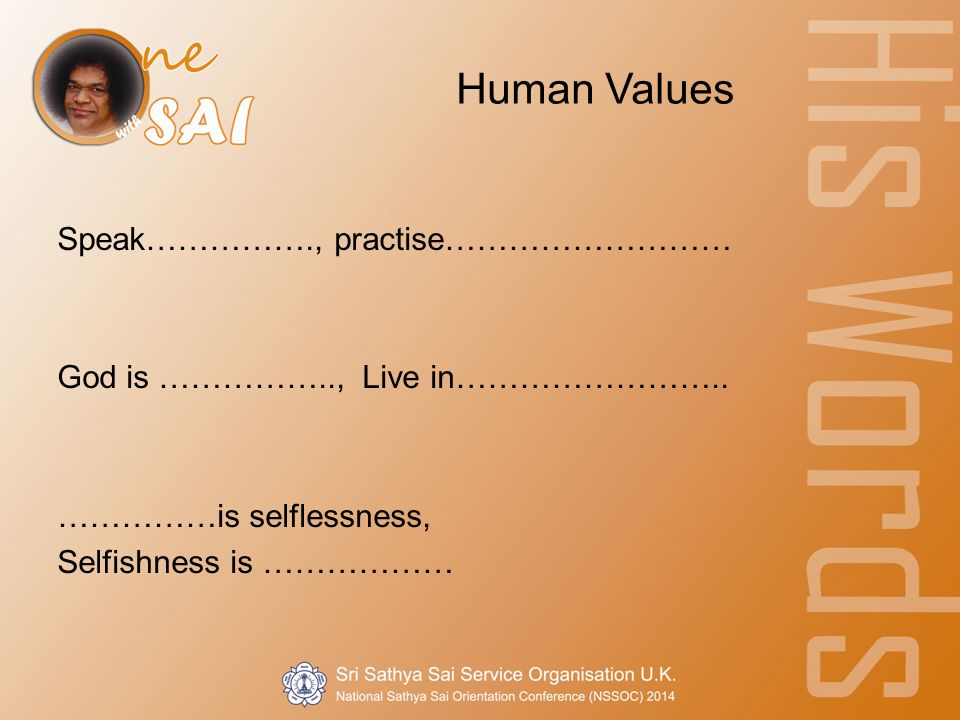 Human Values Speak……………., practise……………………… God is …………….., Live in……………………..