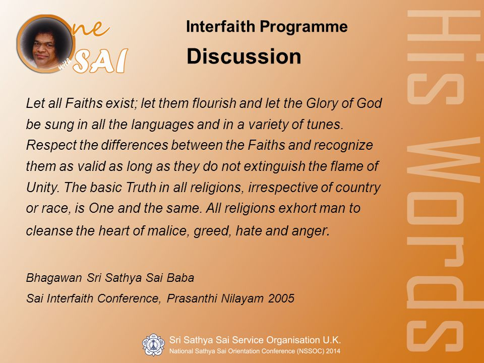 Interfaith Programme Discussion Let all Faiths exist; let them flourish and let the Glory of God be sung in all the languages and in a variety of tunes.