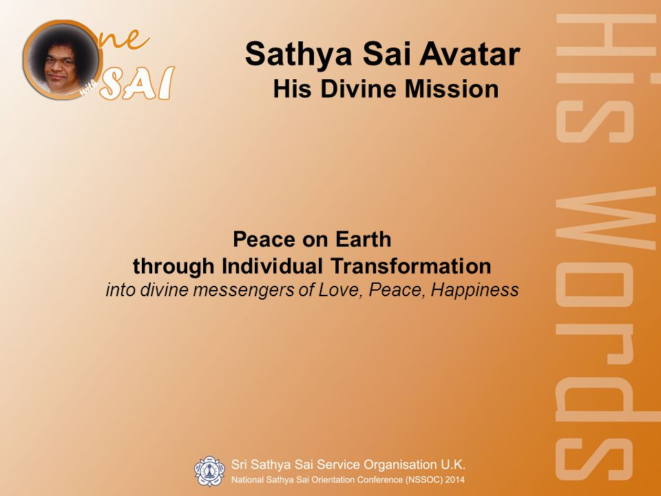 Peace on Earth through Individual Transformation into divine messengers of Love, Peace, Happiness Sathya Sai Avatar His Divine Mission