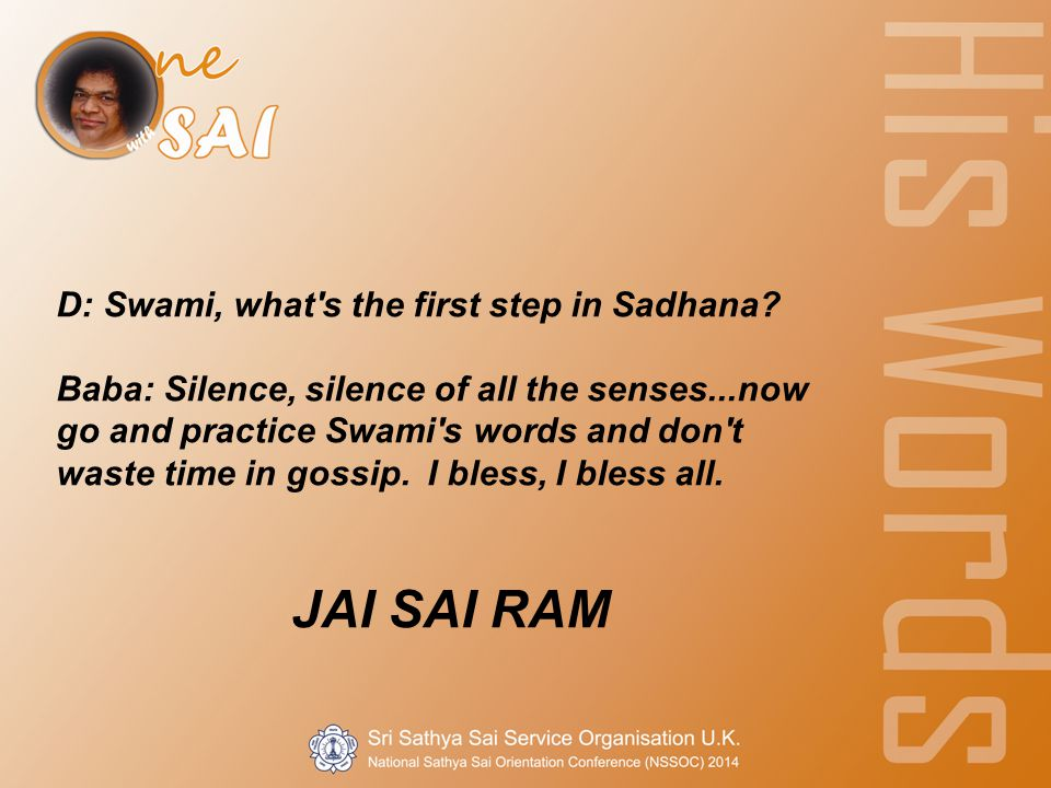 D: Swami, what s the first step in Sadhana.