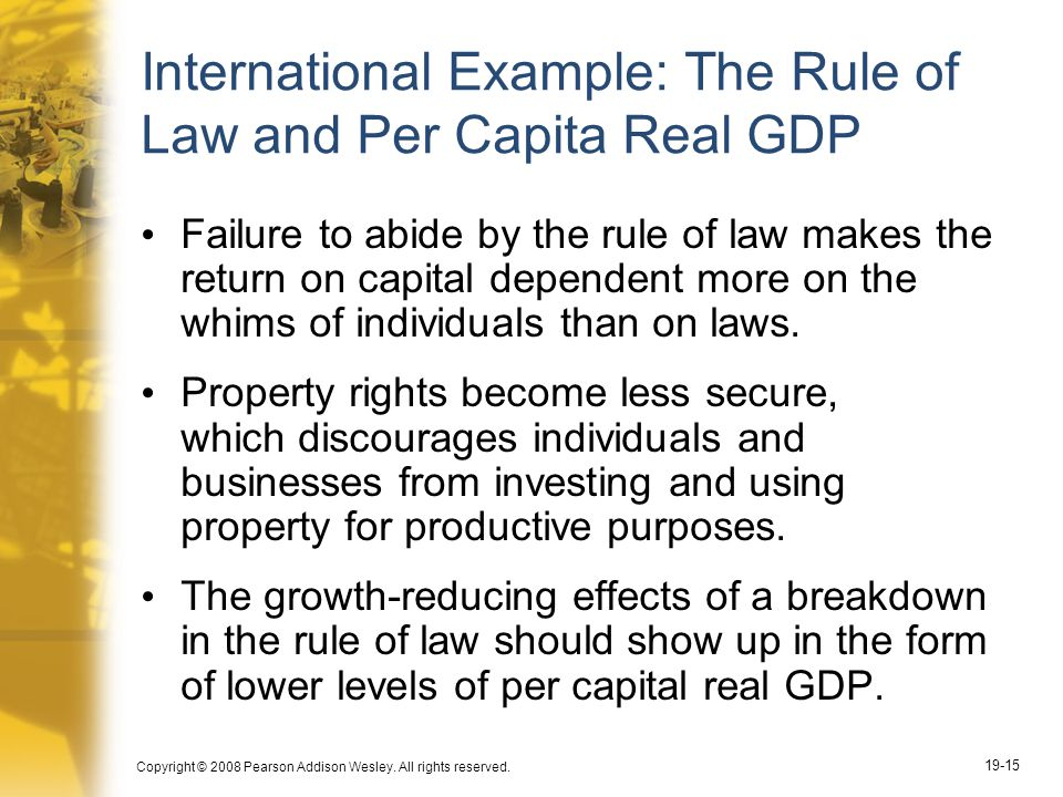 Copyright © 2008 Pearson Addison Wesley. All rights reserved. 19-15 International Example: The Rule of Law and Per Capita Real GDP Failure to abide by