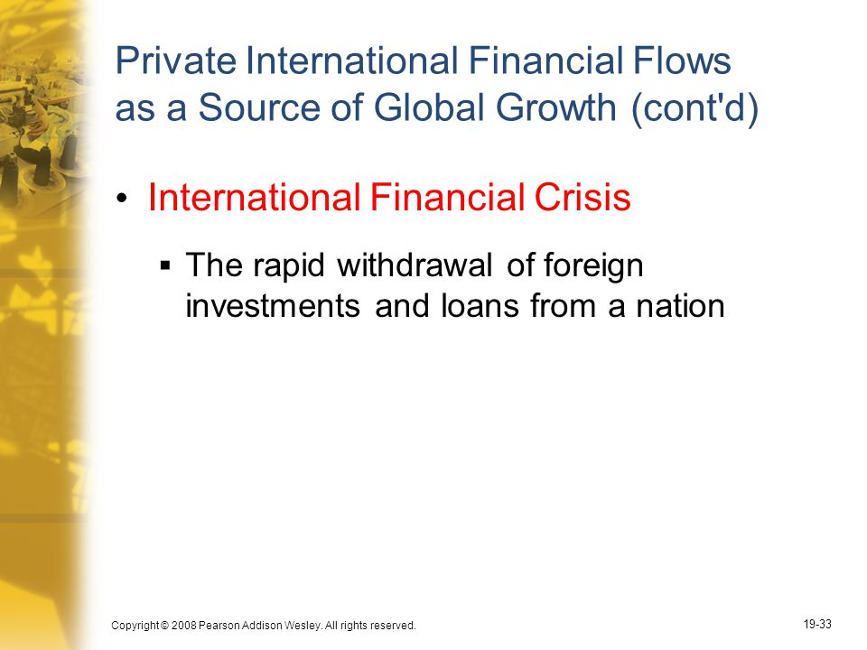 Copyright © 2008 Pearson Addison Wesley. All rights reserved. 19-33 Private International Financial Flows as a Source of Global Growth (cont'd) Intern
