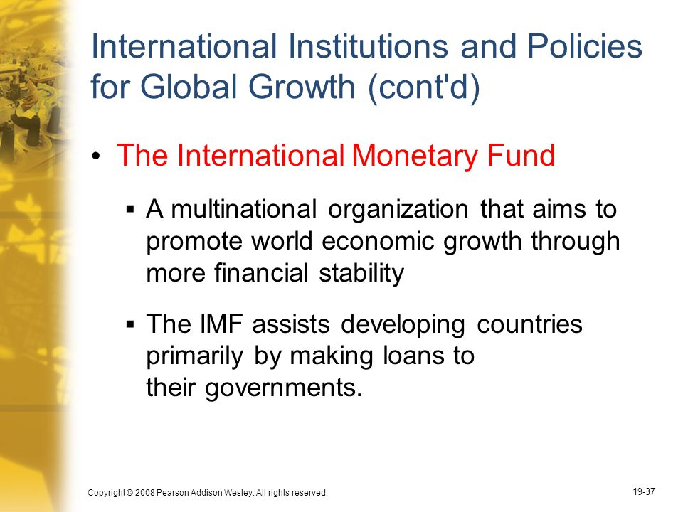Copyright © 2008 Pearson Addison Wesley. All rights reserved. 19-37 International Institutions and Policies for Global Growth (cont'd) The Internation