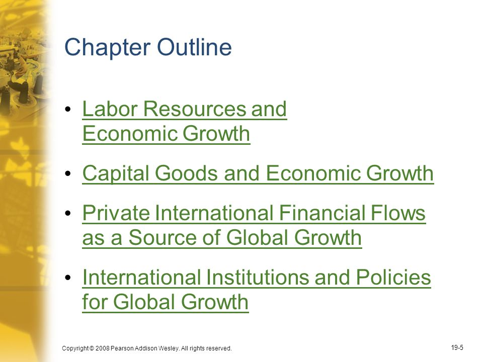 Copyright © 2008 Pearson Addison Wesley. All rights reserved. 19-5 Chapter Outline Labor Resources and Economic Growth Labor Resources and Economic Gr