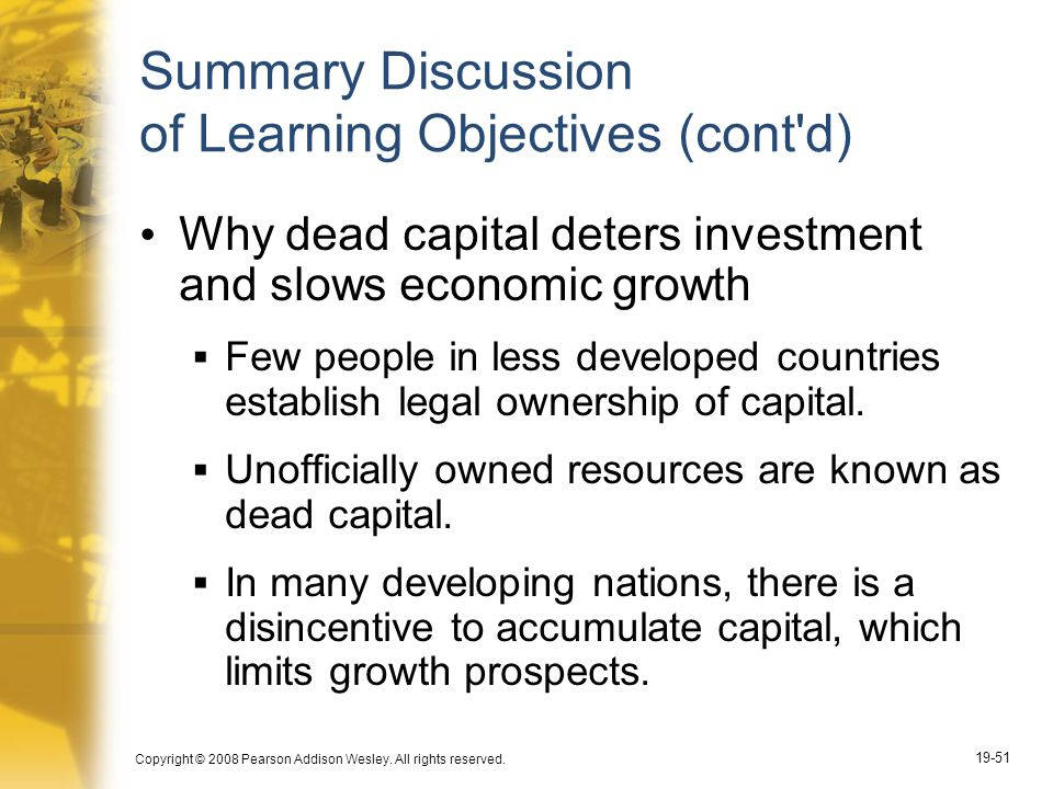 Copyright © 2008 Pearson Addison Wesley. All rights reserved. 19-51 Summary Discussion of Learning Objectives (cont'd) Why dead capital deters investm
