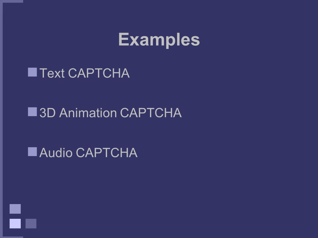 Examples Text CAPTCHA 3D Animation CAPTCHA Audio CAPTCHA