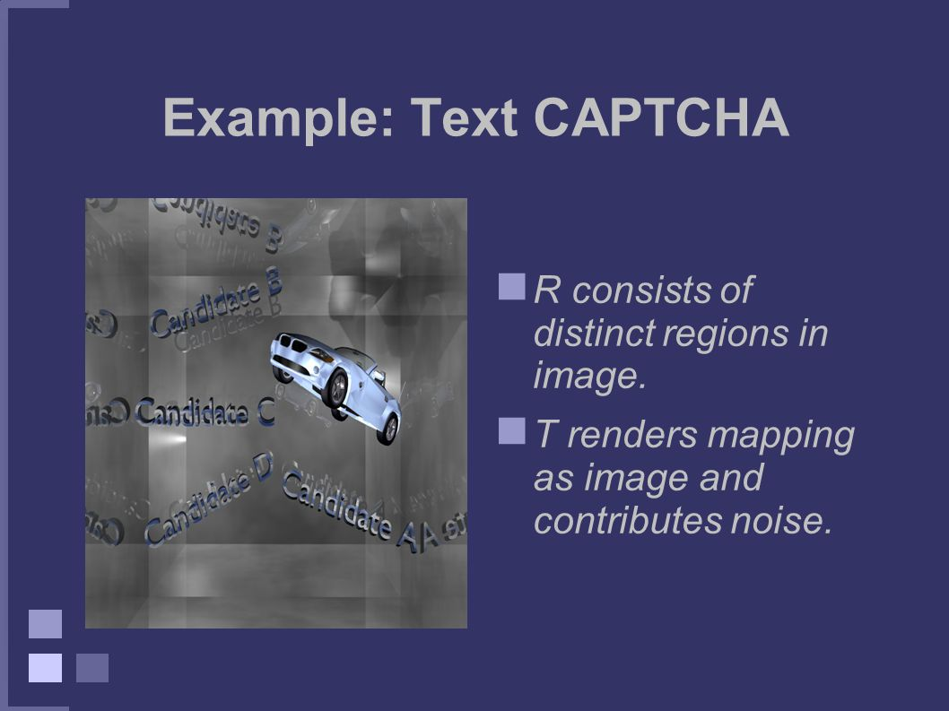 Example: Text CAPTCHA R consists of distinct regions in image.