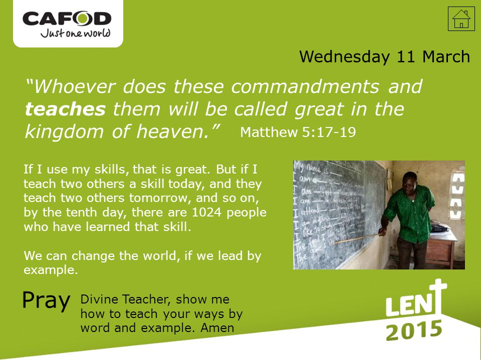 Wednesday 11 March Pray Divine Teacher, show me how to teach your ways by word and example.