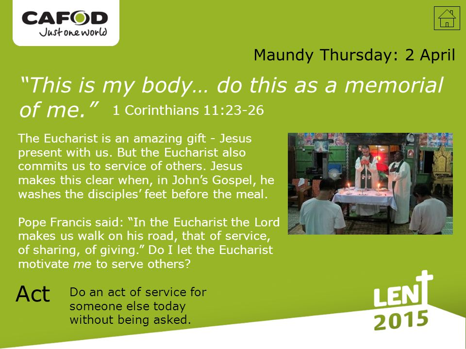 Maundy Thursday: 2 April Act Do an act of service for someone else today without being asked.