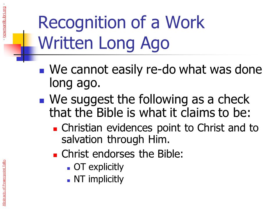 Recognition of a Work Written Long Ago We cannot easily re-do what was done long ago. We suggest the following as a check that the Bible is what it cl