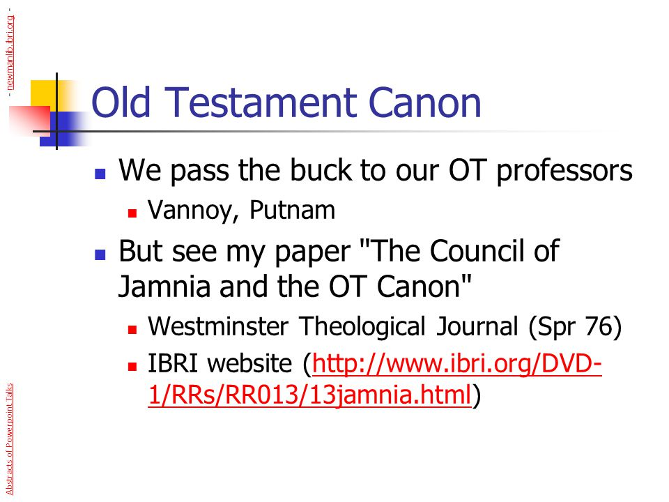 Old Testament Canon We pass the buck to our OT professors Vannoy, Putnam But see my paper