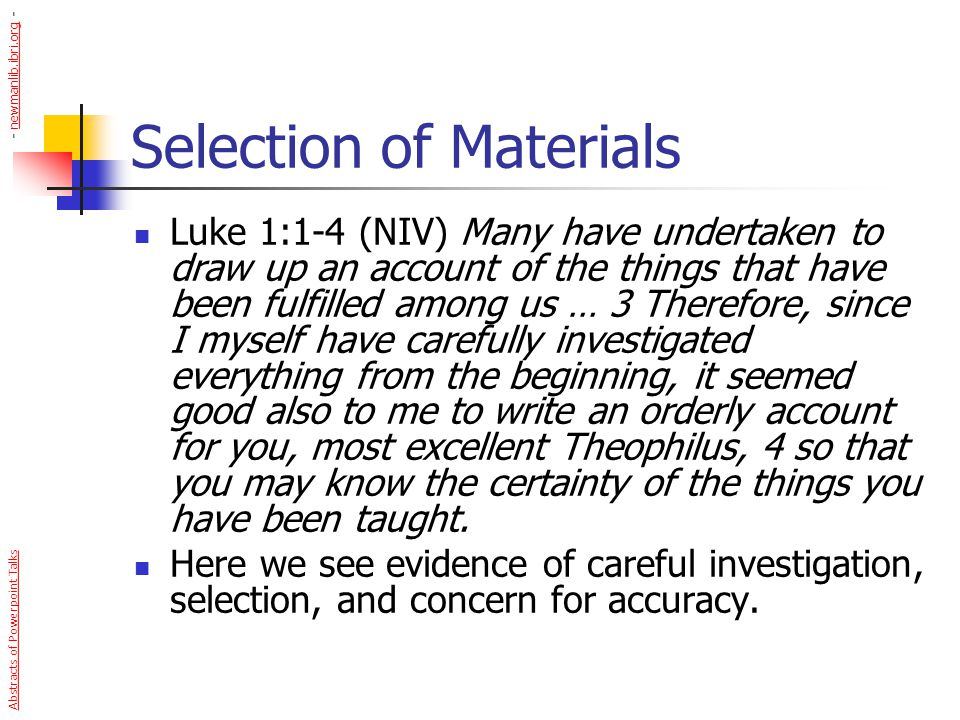 Selection of Materials Luke 1:1-4 (NIV) Many have undertaken to draw up an account of the things that have been fulfilled among us … 3 Therefore, sinc