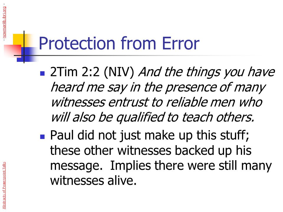 Protection from Error 2Tim 2:2 (NIV) And the things you have heard me say in the presence of many witnesses entrust to reliable men who will also be q