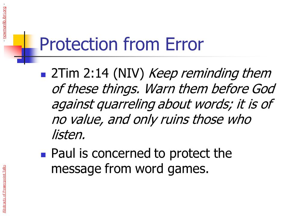 Protection from Error 2Tim 2:14 (NIV) Keep reminding them of these things. Warn them before God against quarreling about words; it is of no value, and