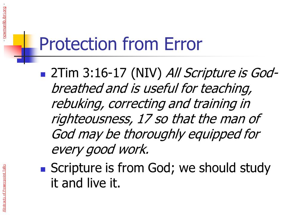Protection from Error 2Tim 3:16-17 (NIV) All Scripture is God- breathed and is useful for teaching, rebuking, correcting and training in righteousness