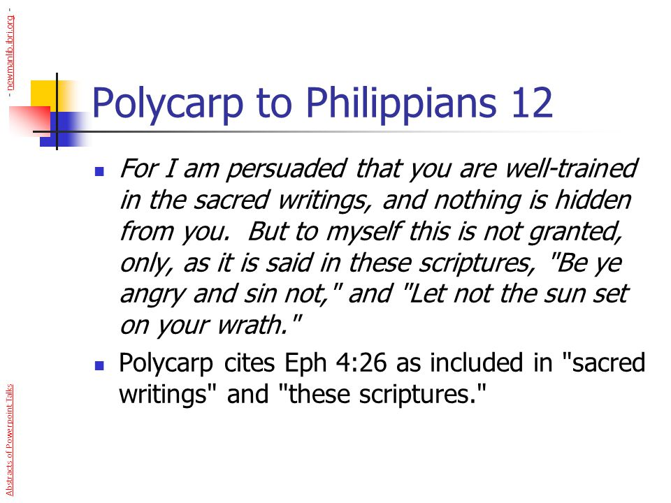 Polycarp to Philippians 12 For I am persuaded that you are well-trained in the sacred writings, and nothing is hidden from you. But to myself this is