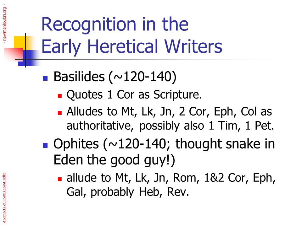 Recognition in the Early Heretical Writers Basilides (~120-140) Quotes 1 Cor as Scripture. Alludes to Mt, Lk, Jn, 2 Cor, Eph, Col as authoritative, po