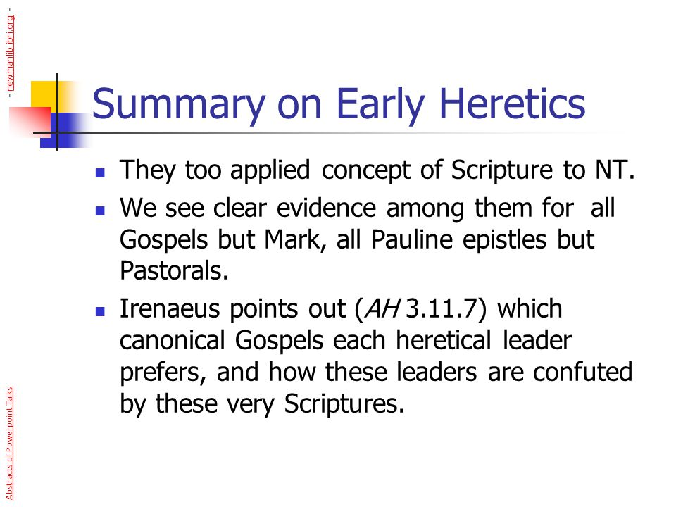 Summary on Early Heretics They too applied concept of Scripture to NT. We see clear evidence among them for all Gospels but Mark, all Pauline epistles