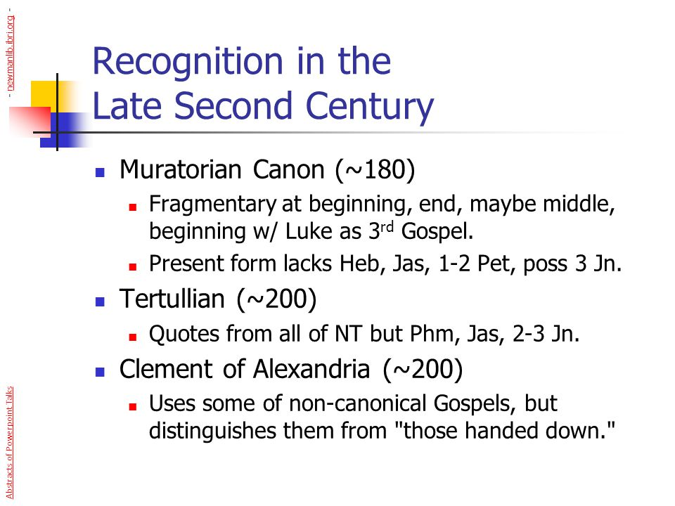 Recognition in the Late Second Century Muratorian Canon (~180) Fragmentary at beginning, end, maybe middle, beginning w/ Luke as 3 rd Gospel. Present