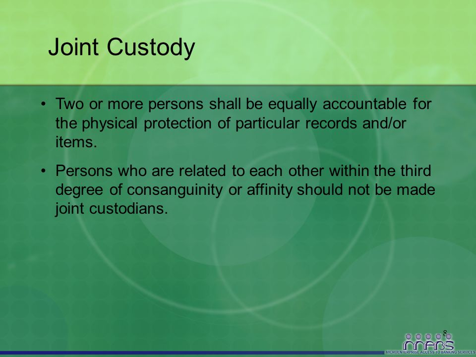 8 Joint Custody Two or more persons shall be equally accountable for the physical protection of particular records and/or items. Persons who are relat