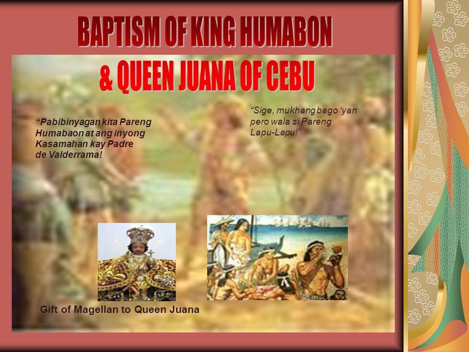 Gift of Magellan to Queen Juana Pabibinyagan kita Pareng Humabaon at ang inyong Kasamahan kay Padre de Valderrama.