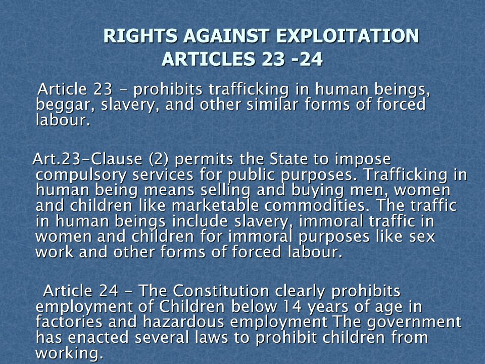 RIGHTS AGAINST EXPLOITATION ARTICLES 23 -24 RIGHTS AGAINST EXPLOITATION ARTICLES 23 -24 Article 23 - prohibits trafficking in human beings, beggar, sl