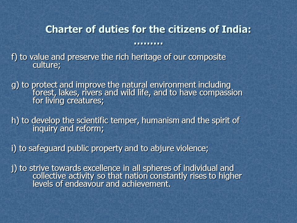 Charter of duties for the citizens of India: ……… f) to value and preserve the rich heritage of our composite culture; g) to protect and improve the na