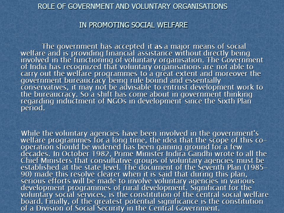 ROLE OF GOVERNMENT AND VOLUNTARY ORGANISATIONS IN PROMOTING SOCIAL WELFARE The government has accepted it as a major means of social welfare and is pr