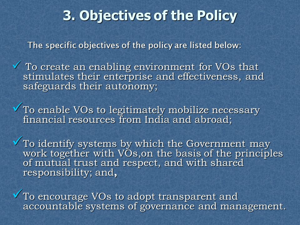 3. Objectives of the Policy The specific objectives of the policy are listed below: The specific objectives of the policy are listed below: To create