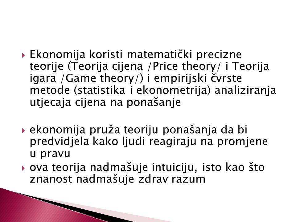  Ekonomija koristi matematički precizne teorije (Teorija cijena /Price theory/ i Teorija igara /Game theory/) i empirijski čvrste metode (statistika i ekonometrija) analiziranja utjecaja cijena na ponašanje  ekonomija pruža teoriju ponašanja da bi predvidjela kako ljudi reagiraju na promjene u pravu  ova teorija nadmašuje intuiciju, isto kao što znanost nadmašuje zdrav razum