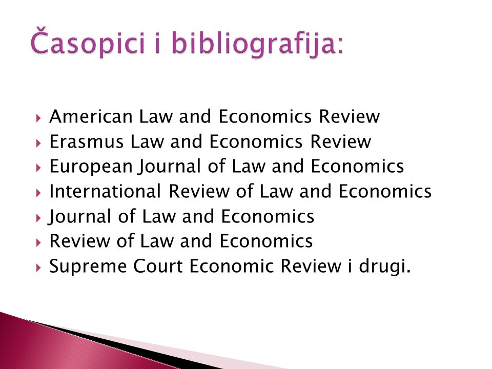  American Law and Economics Review  Erasmus Law and Economics Review  European Journal of Law and Economics  International Review of Law and Economics  Journal of Law and Economics  Review of Law and Economics  Supreme Court Economic Review i drugi.