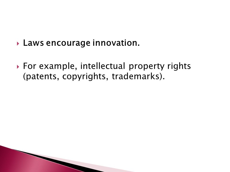  Laws encourage innovation.