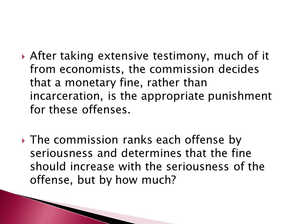  After taking extensive testimony, much of it from economists, the commission decides that a monetary fine, rather than incarceration, is the appropriate punishment for these offenses.