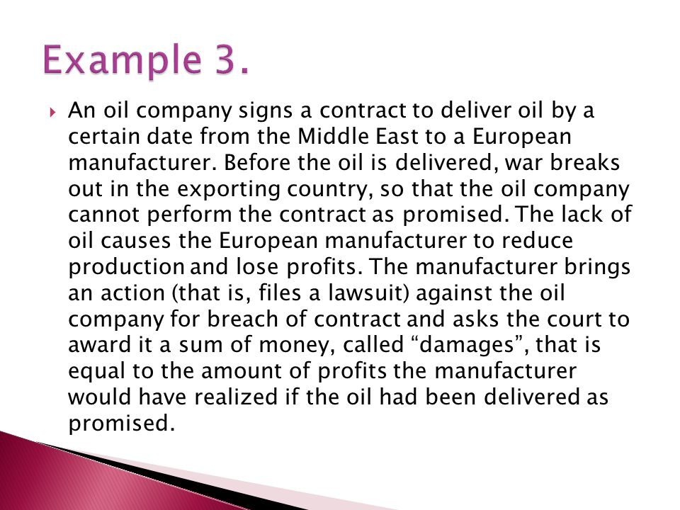  An oil company signs a contract to deliver oil by a certain date from the Middle East to a European manufacturer.