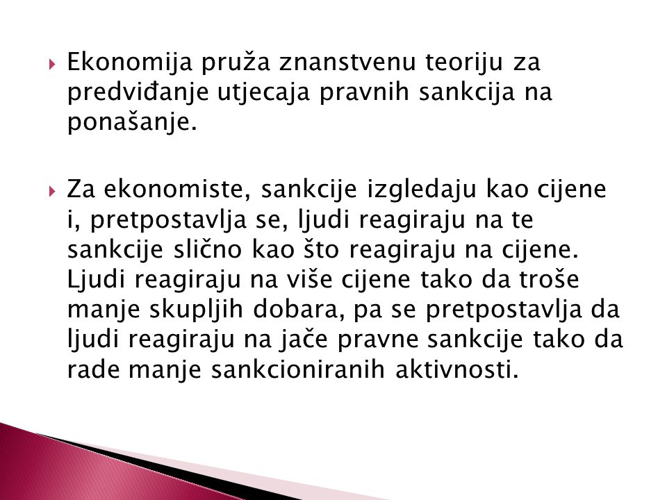  Ekonomija pruža znanstvenu teoriju za predviđanje utjecaja pravnih sankcija na ponašanje.  Za ekonomiste, sankcije izgledaju kao cijene i, pretpost
