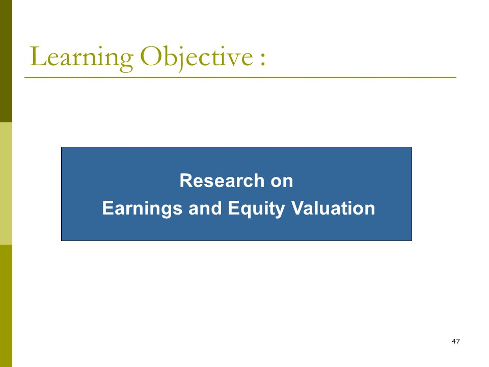 47 Learning Objective : Research on Earnings and Equity Valuation