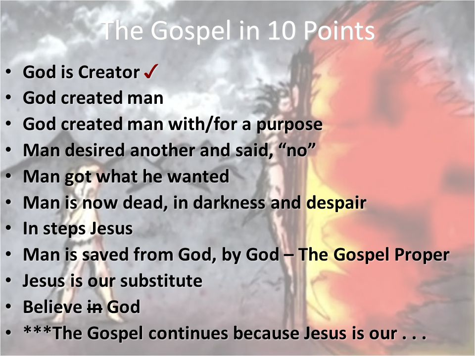 The Gospel in 10 Points God is Creator ✓ God is Creator ✓ God created man God created man God created man with/for a purpose God created man with/for